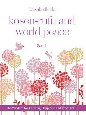Kosen-rufu and Worldpeace. The Wisdom for Creating Happiness an Peace, Vol. 3.1